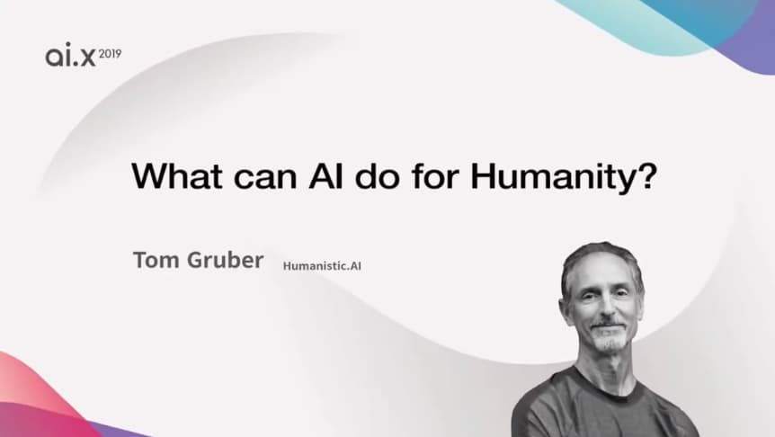 Tom Gruber, What Can AI Do For Humanity? ai.x conference 2019